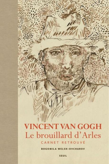 Vincent Van Gogh. Le brouillard d'Arles - Carnet retrouvé