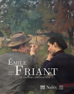 Emile Friant 1863-1932. Le dernier naturaliste ?