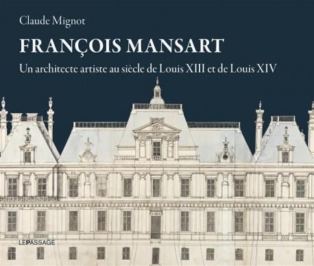 François Mansart. Un architecte artiste au siècle de Louis XIII et Louis XIV