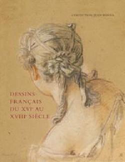 Dessins français XVIe au XVIIIe de la Collection Jean Bonna