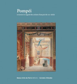 Pompéi à travers le regard des artistes français du XIXe siècle - Carnets d'études ENSBA n°38