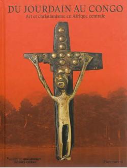 Catalogue Du Jourdain au Congo. Art et christianisme en Afrique centrale