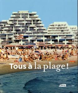Catalogue Tous à la plage ! Villes balnéaires du XVIIIe siècle à nos jours