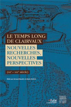 Le temps long de Clairvaux - Nouvelles recherches, nouvelles perspectives (XIIe-XXIe siècle)