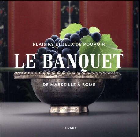 Le banquet de Marseille à Rome. Plaisirs et jeux de pouvoir