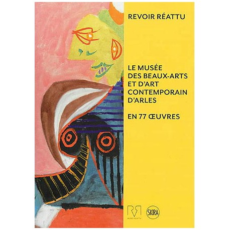 Revoir Réattu, le musée des beaux-arts et d'art contemporain d'Arles en 77 oeuvres