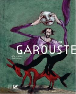Catalogue Gérard Garouste, à la croisée des sources