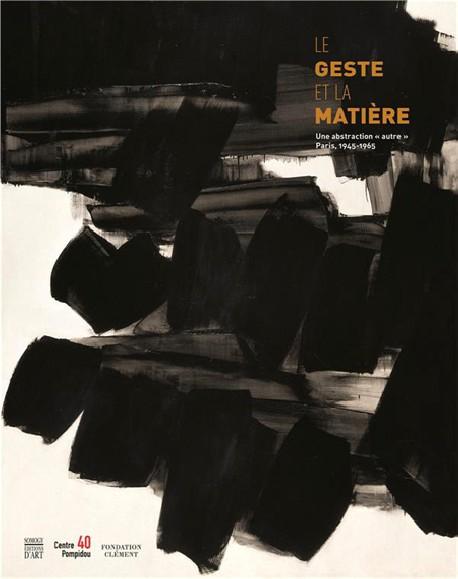 """Le Geste et la Matière, une abstraction """"autre"""". Paris, 1945-1965"""