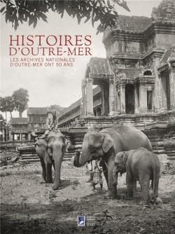 Histoires d'outre-mer. 50 ans d'Archives nationales