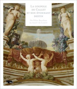 La coupole de Callet et son étonnant destin. Du Palais Bourbon au musée du Louvre