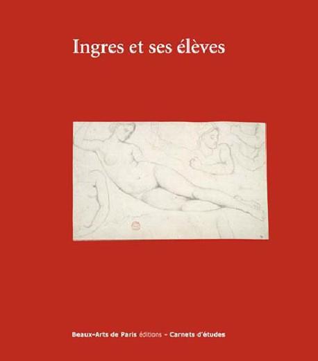 Ingres et ses élèves - Carnet d'études ENSBA n°39