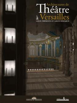 Architectures de théâtre à Versailles. Lieux présents et lieux disparus