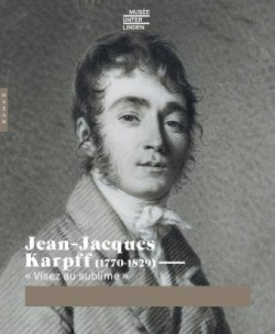 "Catalogue Jean-Jacques Karpff (1770-1829). ""Visez au sublime"""