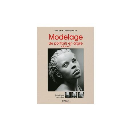 Modelage de portraits en argile. Volume 2 : Techniques avancées
