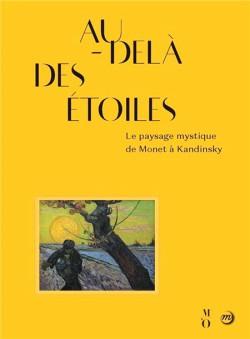 Catalogue Au dela des étoiles. Le paysage mystique de Monet à Kandinsky