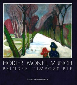 Hodler Monet Munch. Peindre l'impossible
