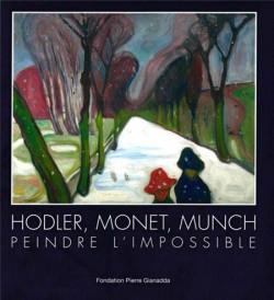 Hodler Monet Munch. Peindre l'impossible