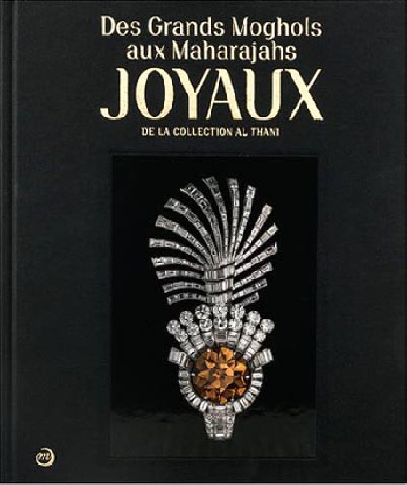 Catalogue Des Grands Moghols aux Maharadjas. Joyaux de la collection Al Thani