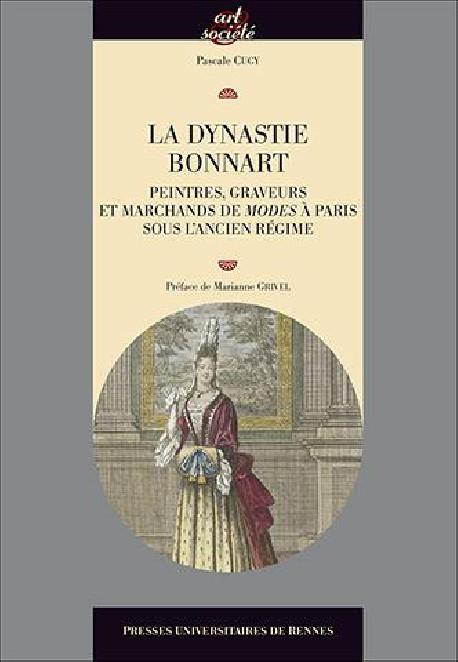 La dynastie Bonnart. Peintres, graveurs et marchands de modes à Paris sous l'ancien régime