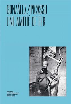 Catalogue González / Picasso : une amitié de fer