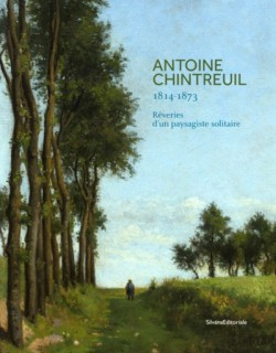 Antoine Chintreuil (1814-1873). Rêveries d'un paysagiste solitaire