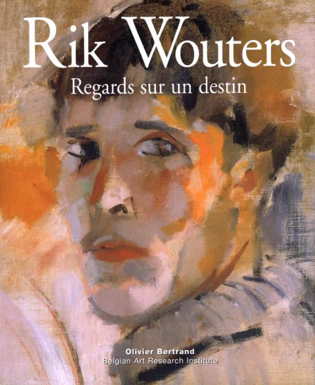 Rik Wouters. Regards sur un destin