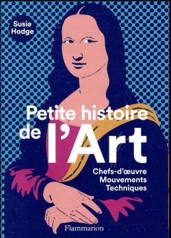 Petite histoire de l'art. Chefs-d'oeuvre, mouvements, techniques
