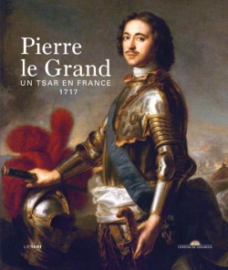 Pierre le Grand. Un tsar en France