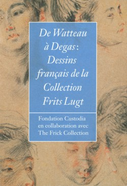 De Watteau à Degas. Dessins français de la Collection Frits Lugt