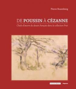 De Poussin à Cézanne. Chefs-d'oeuvre du dessin français dans la collection Prat
