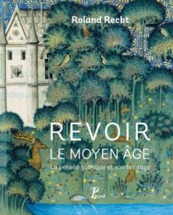 Revoir le Moyen Âge. La pensée gothique et son héritage