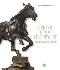Le cheval, l'homme et le centaure. Une trilogie séculaire