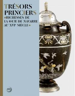 Catalogue Trésors princiers. Richesses de la cour de Navarre au XVIe siècle