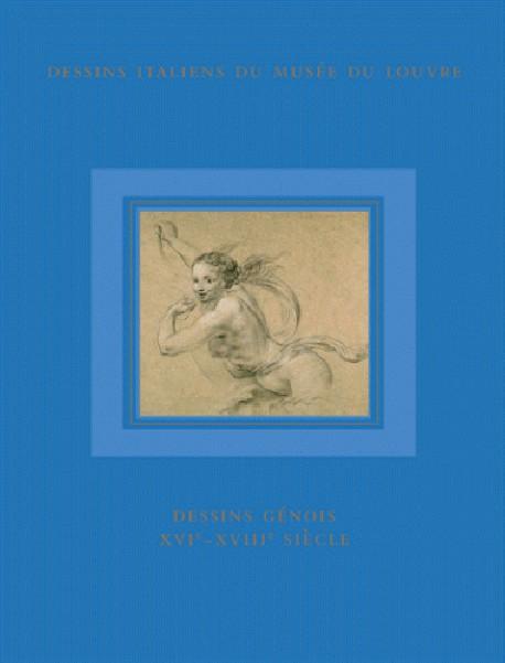 Dessins génois XVIe-XVIIIe siècles. Dessins italiens du musée du Louvre