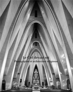 Le ciel devant soi. Photographie et architecture religieuse