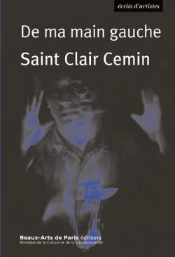 Saint Clair Cemin, de ma main gauche. Récits et idées sur l'art, 1987-2016