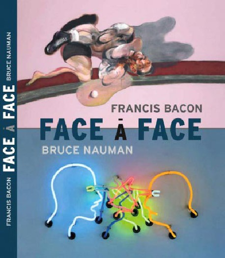 Catalogue Bruce Nauman / Francis Bacon. Face à face