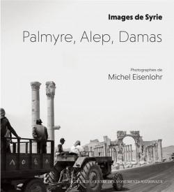 Palmyre, Alep, Damas. Images de Syrie