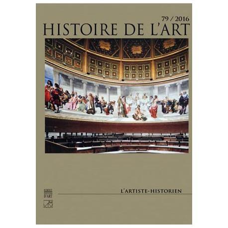 L'artiste historien. HISTOIRE DE L'ART N° 79 / 2016