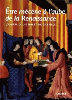 Etre mécène à l'aube de la Renaissance. L'amiral Louis Malet de Graville