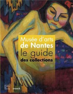 Musée d'Arts de Nantes. Le guide des collections