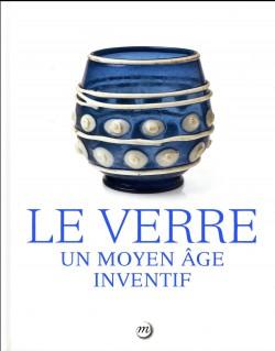 Catalogue Le verre, un Moyen Âge inventif