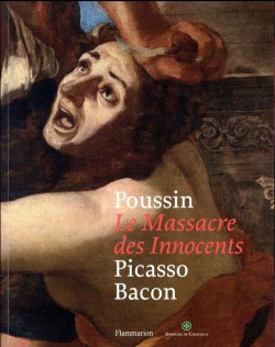 Le massacre des innocents. Poussin, Picasso, Bacon