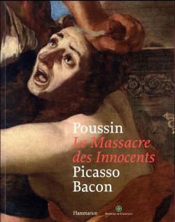 Le massacre des innocents. Poussin, Picasso, Bacon