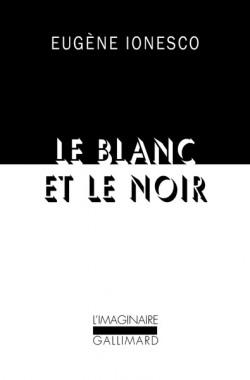 Eugène Ionesco. Le blanc et le noir