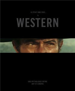 Il etait une fois... le western. Une mythologie entre art et cinéma