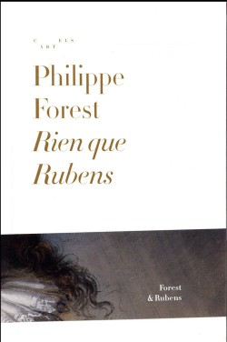 Philippe Forest. Rien que Rubens