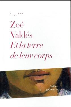 Zoé Valdés. Et la terre de leur corps