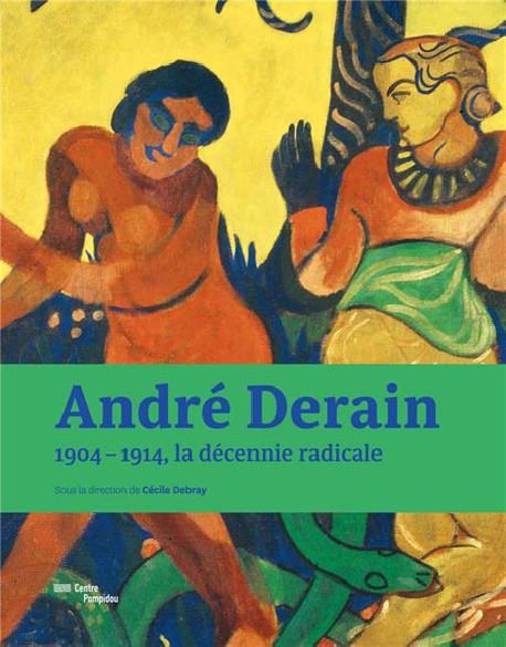 Catalogue André Derain, 1904-1914, la décennie radicale