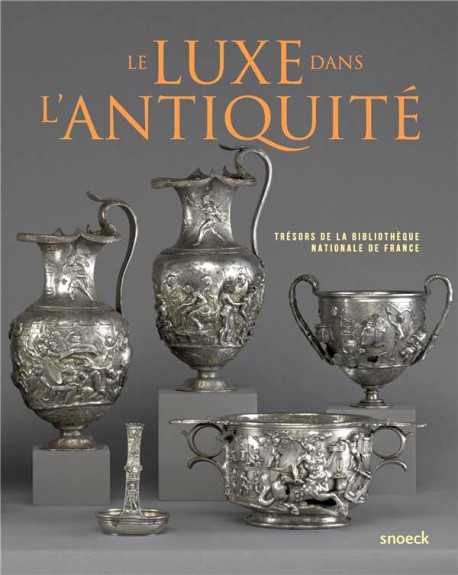 Le luxe dans l'Antiquité. Trésors de la Bibliothèque nationale de France
